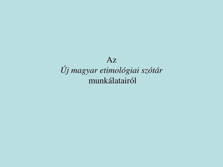 az j magyar etimol giai sz t r munk latair l n.