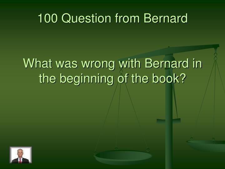 100 Question from Bernard