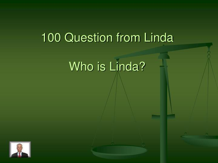 100 Question from Linda