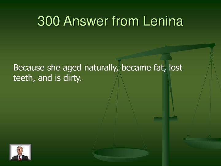 300 Answer from Lenina