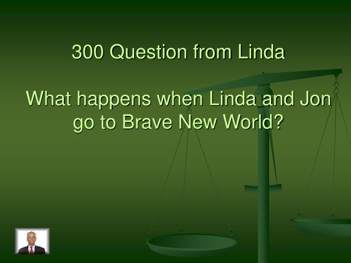 300 Question from Linda