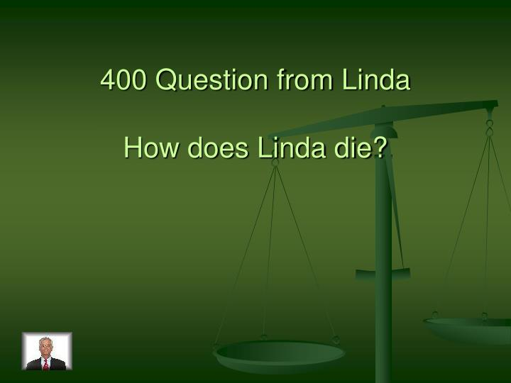 400 Question from Linda