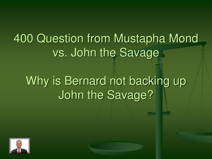 400 Question from Mustapha Mond vs. John the Savage