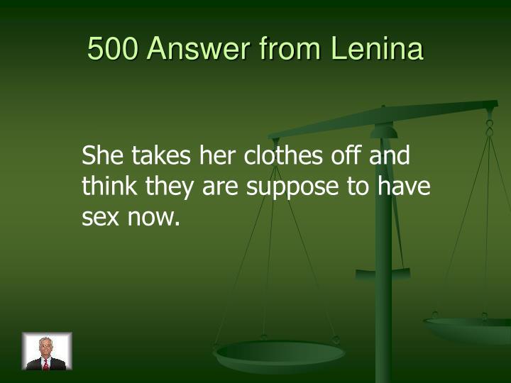 500 Answer from Lenina