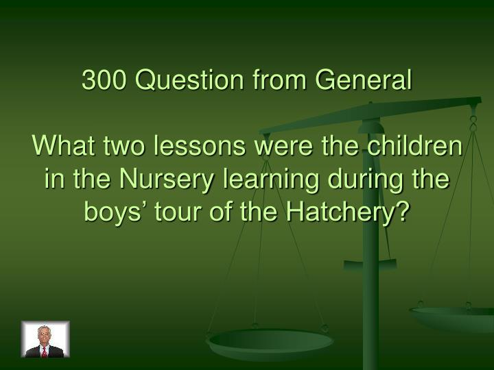 300 Question from General
