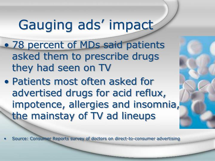 deontological point of direct to consumer advertising for prescription drugs Introduction the question of whether direct-to-consumer advertising should be allowed or restricted is hotly debated supporters of this mode of drug advertising term it as beneficial to the consumers since it educates them on a variety of illnesses and all the possible drugs available to treat them.