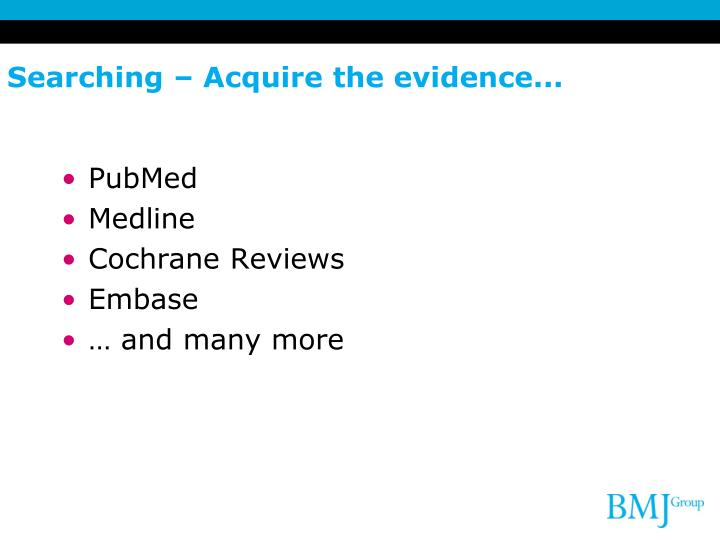 Searching – Acquire the evidence...