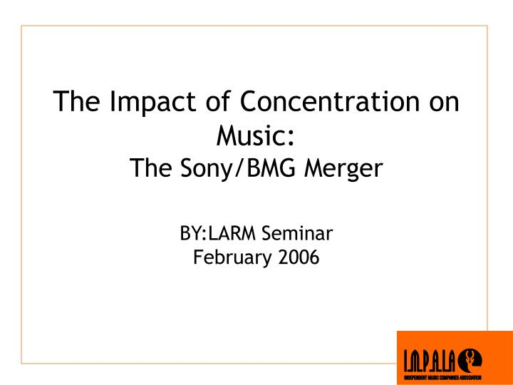 The impact of concentration on music the sony bmg merger