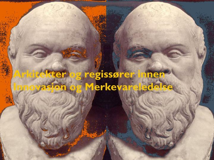 arkitekter og regiss rer innen innovasjon og merkevareledelse n.