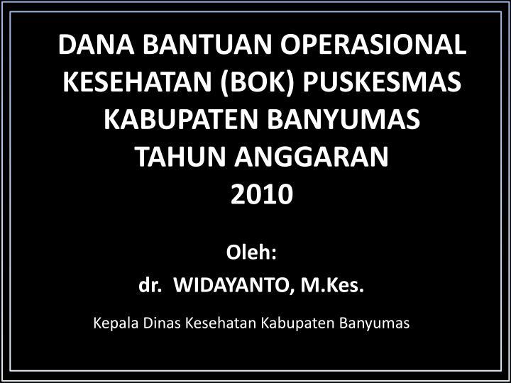 Dana bantuan operasional kesehatan bok puskesmas kabupaten banyumas tahun anggaran 2010
