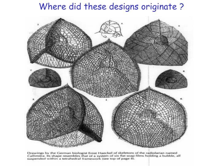 Where did these designs originate ?