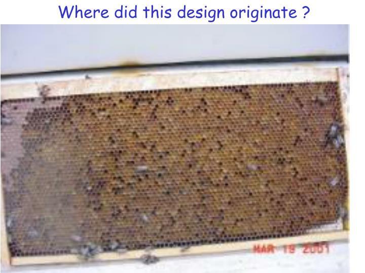 Where did this design originate ?