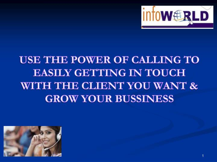 USE THE POWER OF CALLING TO EASILY GETTING IN TOUCH WITH THE CLIENT YOU WANT & GROW YOUR BUSSINESS