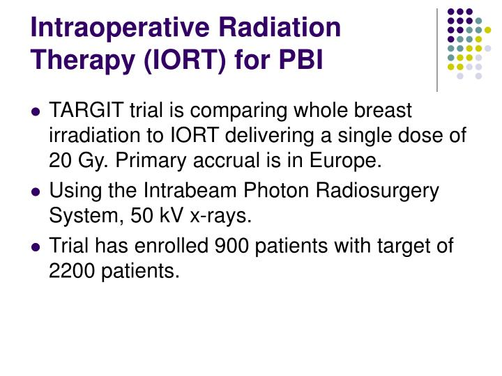 Intraoperative Radiation Therapy (IORT) for PBI