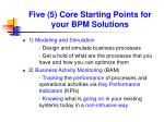 five 5 core starting points for your bpm solutions
