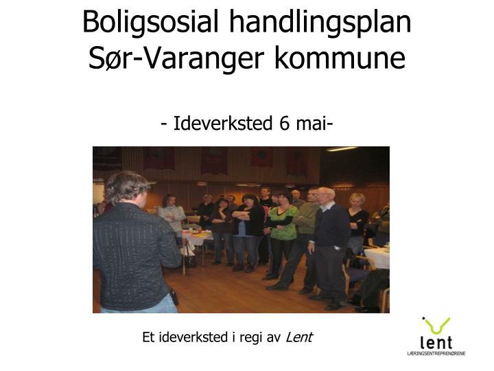 boligsosial handlingsplan s r varanger kommune ideverksted 6 mai n.