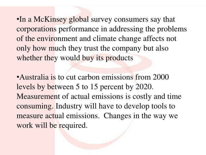 In a McKinsey global survey consumers say that corporations performance in addressing the problems of the environment and climate change affects not only how much they trust the company but also whether they would buy its products