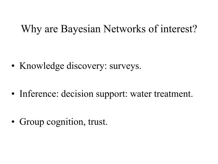 Why are Bayesian Networks of interest?