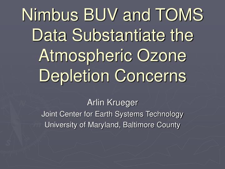 Nimbus buv and toms data substantiate the atmospheric ozone depletion concerns