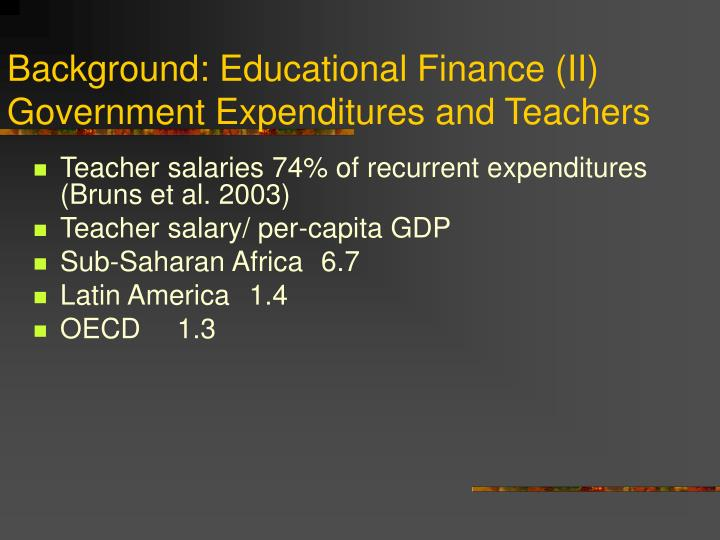 Background: Educational Finance (II) Government Expenditures and Teachers