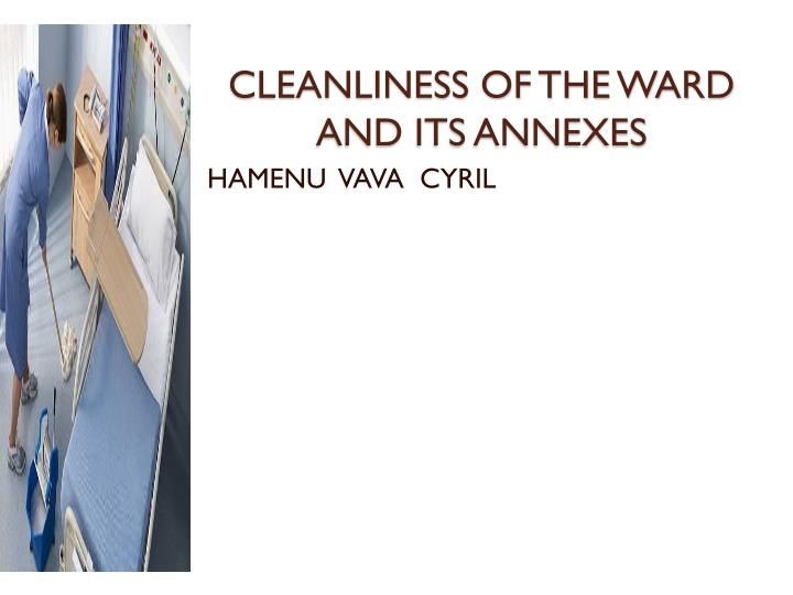 cleanliness of the ward and its annexes n.