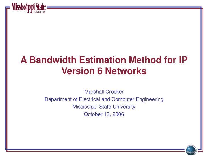 a bandwidth estimation method for ip version 6 networks n.