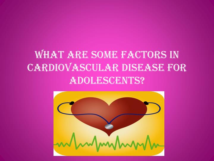 What are some factors in cardiovascular disease for adolescents
