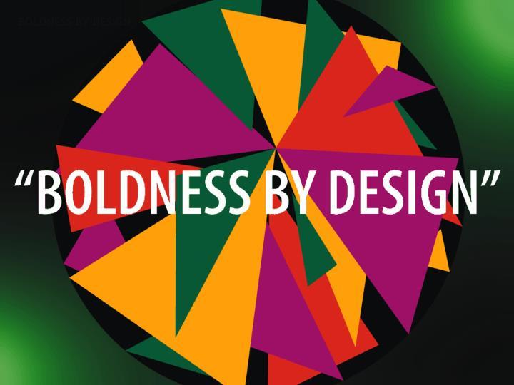 Boldness by design