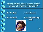 harry potter has a scare in the shape of what on his head