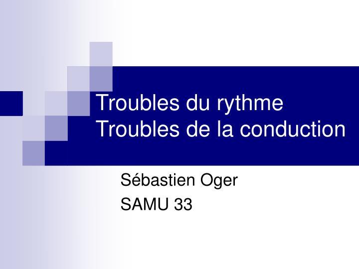 PPT - Troubles du rythme Troubles de la conduction PowerPoint ...