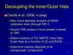 decoupling the inner outer halo