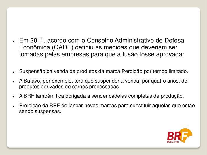 Em 2011, acordo com o Conselho Administrativo de Defesa Econômica (CADE) definiu as medidas que deveriam ser tomadas pelas empresas para que a fusão fosse aprovada: