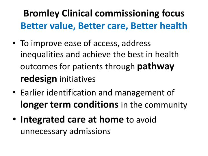 Bromley clinical commissioning focus better value better care better health
