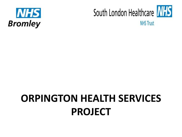 Orpington health services project