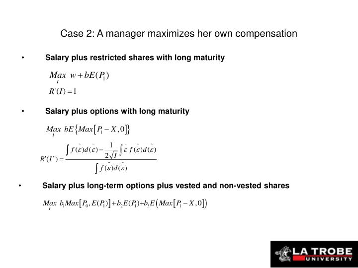 Case 2: A manager maximizes her own compensation