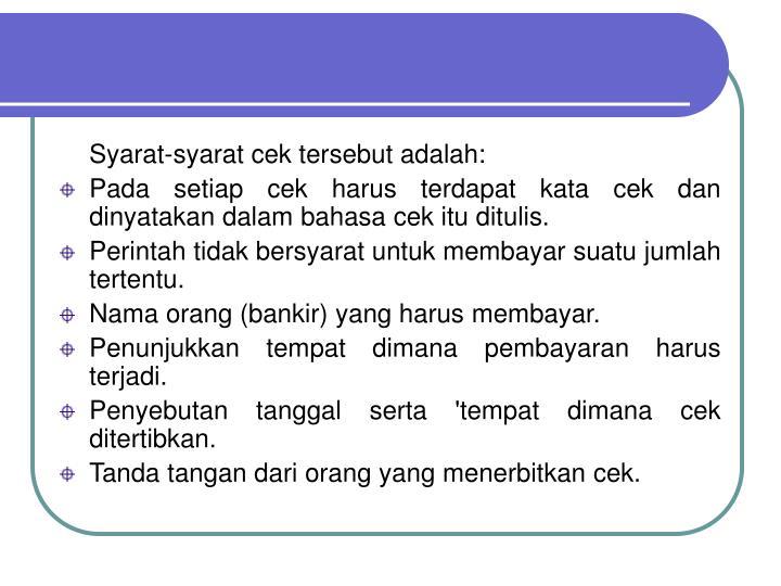 Syarat-syarat cek tersebut adalah: