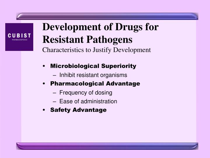 Development of drugs for resistant pathogens characteristics to justify development