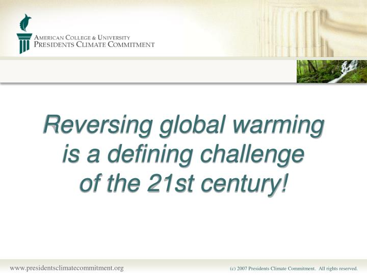 Reversing global warming                    is a defining challenge                      of the 21st...
