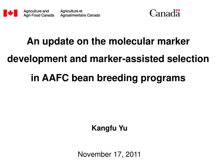 An update on the molecular marker development and marker-assisted selection in AAFC bean breeding pr...