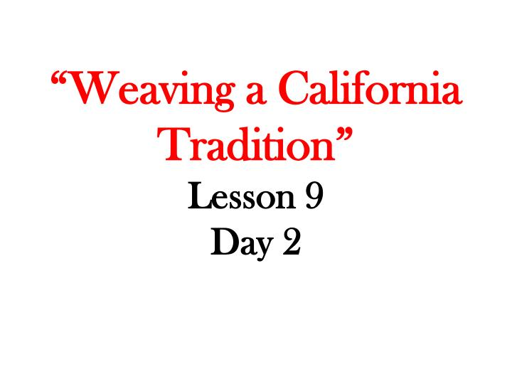 weaving a california tradition lesson 9 day 2 n.