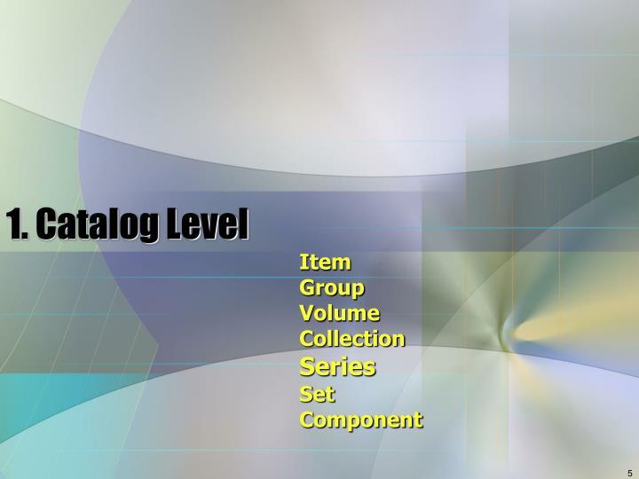 1. Catalog Level