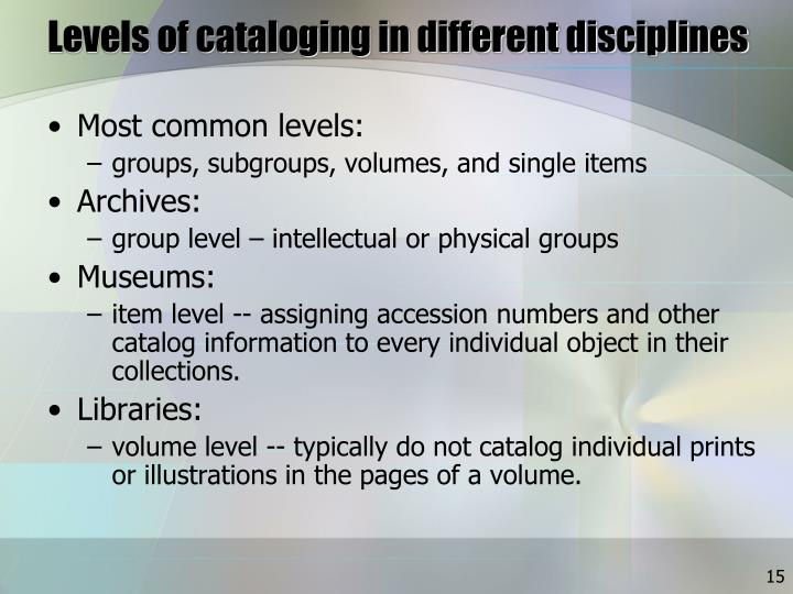 Levels of cataloging in different disciplines