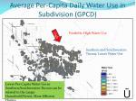 average per capita daily water use in subdivision gpcd