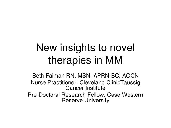 New insights to novel therapies in MM