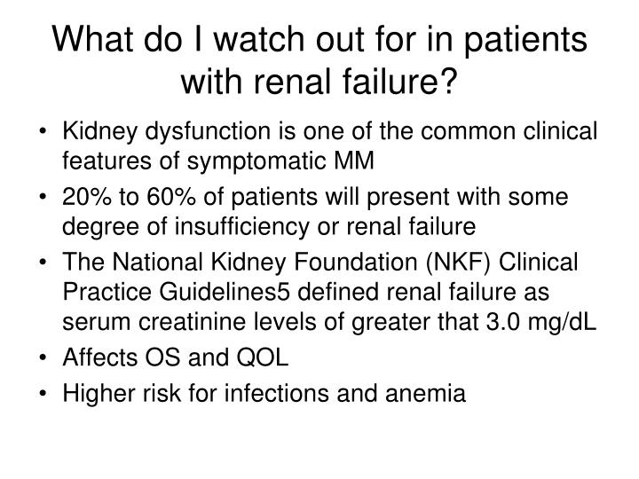 What do I watch out for in patients with renal failure?