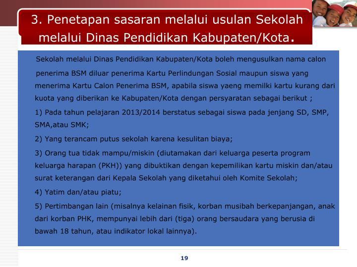 3. Penetapan sasaran melalui usulan Sekolah melalui Dinas Pendidikan Kabupaten/Kota