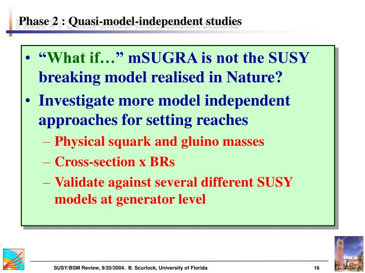 Phase 2 : Quasi-model-independent studies