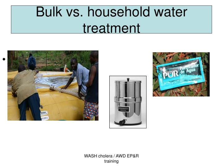 Bulk vs. household water treatment