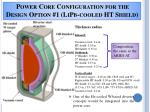 power core configuration for the design option 1 lipb cooled ht shield