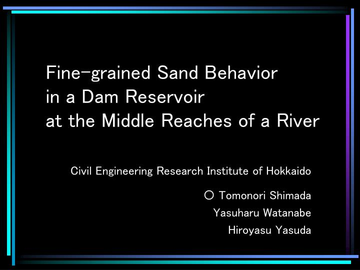 fine grained sand behavior in a dam reservoir at the middle reaches of a river